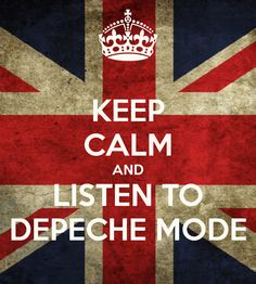 KEEP CALM AND LISTEN TO DEPECHE MODE - KEEP CALM AND CARRY ON Image Generator - brought to you by the Ministry of Information
