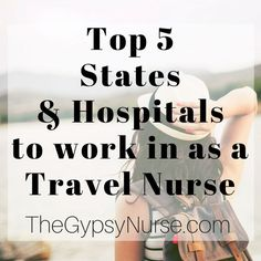Top 5 stats and hospitals to work in as a travel nurse on thegypsynurse.com #Travelnurse #gypsynurse #nurse #traveler #gypsy #travelrn