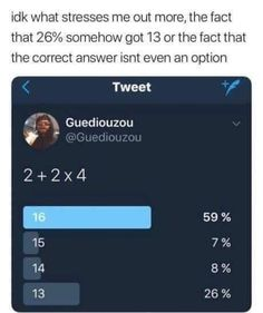 ... But 2+2=4 and 4x4 is 16.. wth does OP mean that the correct answer isn't available?<< Funny Memes, Hilarious, Life Humor, Super Funny, Laughing So Hard, It Hurts, Weird, I Laughed, Anxiety