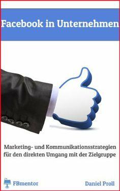 Facebook für Unternehmen: Marketing- und Kommunikationsstrategien für den direkten Umgang mit der Zielgruppe von Daniel Proll, http://www.amazon.de/dp/B00J7UBXSW/ref=cm_sw_r_pi_dp_Brwmtb1E165SG