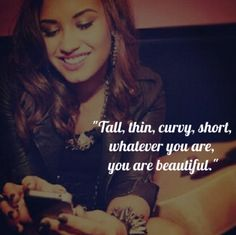 "Tall, thin, curvy, short, whatever you are, you are beautiful."" ~ Demi Lavato   e-closet"