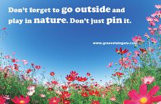 """Don't forget to go outside and play in nature.  Don't just pin it.""  Let's go outside and play on the natural preschool playground!"