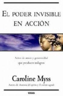 PODER INVISIBLE EN ACCION     CAROLINE MYSS    SIGMARLIBROS