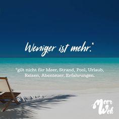Visual Statements®️ Weniger ist mehr.* *gilt nicht für Meer, Strand, Pool, Urlaub, Reisen, Abenteuer, Erfahrungen. Sprüche / Zitate / Quotes / Meerweh / Wanderlust / travel / reisen / Meer / Sonne / Inspiration