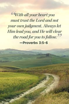 """""""With all your heart you must trust the Lord and not your own judgment. Always let Him lead you, and He will clear the road for you to follow."""""""