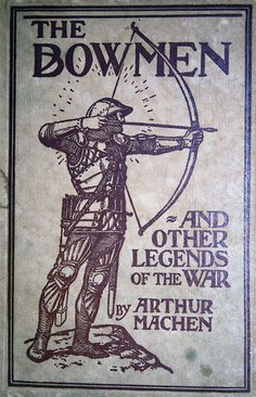 The book 'The Bowmen' by Arthur Machen http://www.britishbattles.com/firstww/mons/bowmen-800.jpg