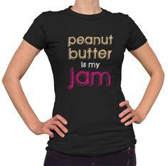 Women's Peanut Butter is My Jam T-Shirt - Juniors Fit