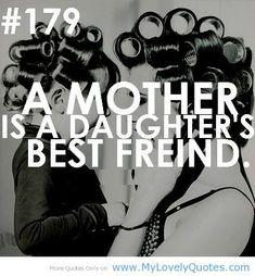 quotes about moms from daughters | Lovely daughters best friend quotes from mother to daughter