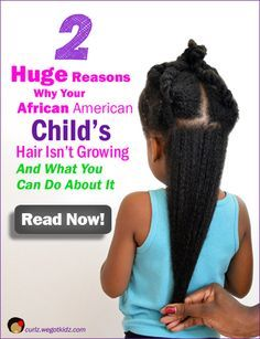 2 Huge Reasons Why Your African American Child's Hair Isn't Growing and What You Can Do About It