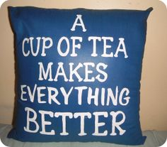 A Cup Of TEA Makes Everything Better / Throw Pillow / Tea Cup / Modern Decor