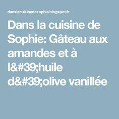 Dans la cuisine de Sophie: Gâteau aux amandes et à l'huile d'olive vanillée