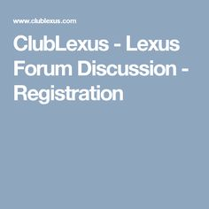 ClubLexus - Lexus Forum Discussion - Registration