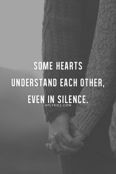 Some Hearts Understand Each Other Even In Silence love love quotes quotes couples quote couple holding hands in love love quote soulmate relationship quotes instagram quotes quotes about love soulmates romantic love quotes