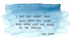 I put my heart and soul into my work, and have lost my mind in the process. Vincent van Gogh, in a letter to his brother, Theo artwork by Marianna / tazzmarazz Lyric Quotes, Quotable Quotes, Words Quotes, Sayings, Lyrics, Vincent Van Gogh, Say That Again, Lose My Mind, My Escape
