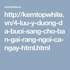 http://kemtopwhite.vn/4-luu-y-duong-da-buoi-sang-cho-ban-gai-rang-ngoi-ca-ngay-html.html
