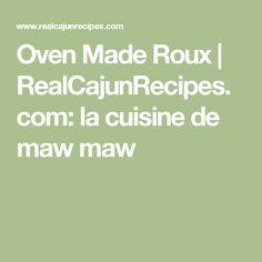 Oven Made Roux | RealCajunRecipes.com: la cuisine de maw maw