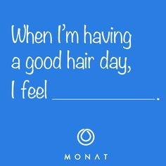 "Leave a comment below and share with us how a good hair day makes you feel! For example: ""...like I can do anything."""