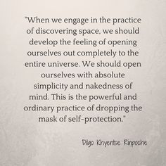 When we engage in the practice of discovering space ~ Dilgo Khyentse Rinpoche ~ Relationship quotes