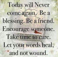 Be A Blessing Friend Encourage Someone Take Time To Care Let Your Words Heal And Not Wound Stay Positive Make Difference