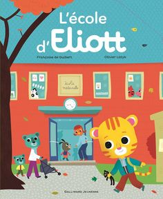 L'école d'Eliott Texte de Françoise de Guibert, illustré par Olivier Latyk Gallimard Jeunesse