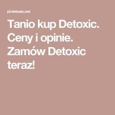 Tanio kup Detoxic. Ceny i opinie. Zamów Detoxic teraz!