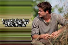 It's not that I want Gale to be unhappy...