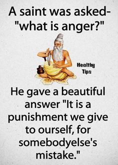 Anger is the punishment we give to ourselves for someone else's mistake.