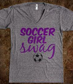 "Soccer Girl Swag i would put soccer "" mom"" swag..haha"