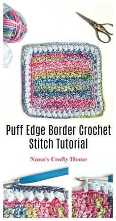 Learn how to crochet the Puff Edge Border crochet stitch with this tutorial!  A beautifully textured and bold statement border.  This puff border would make perfect edging for baby blankets for a non-frilly gender neutral option.  Modern and simple.  Part of the Spring Rhapsody Blanket CAL Stitch Tutorial Series.  #nanascraftyhome #crochet #crochetstitch #crochettutorial Crochet Border Patterns, Crochet Lace Edging, Crochet Squares, Crochet Designs, Stitch Patterns, Crochet Tutorials, Crochet Ideas, Crochet Home, Free Crochet