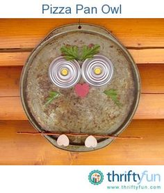 Use an old, round pizza pan for the owl body. Can lids, bottle caps, and buttons make the eyes. Wooden hearts are the beak and feet.