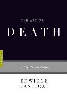 The Art of Death: Writing the Final Story by Edwidge Danticat