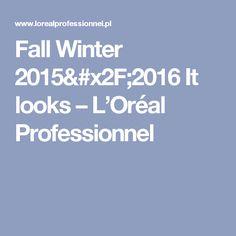 Fall Winter 2015/2016 It looks – L'Oréal Professionnel