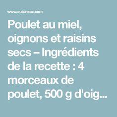 Poulet au miel, oignons et raisins secs – Ingrédients de la recette : 4 morceaux de poulet, 500 g d'oignons , 120 g de raisins secs blonds, 1 cuillère à soupe de miel liquide, 1/2 cuillère à café de