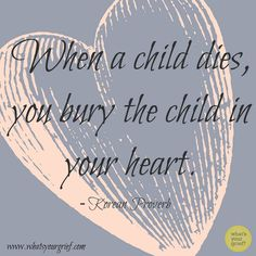 When a child dies, you bury the child in your heart.
