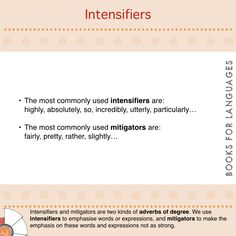 Intensifiers and mitigators are two kinds of adverbs of degree. We use intensifiers to emphasise words or expressions, and mitigators to make the emphasis on… Teaching Grammar, Adverbs, Learning English, Foreign Language, English Grammar, Contents, Curriculum, This Book
