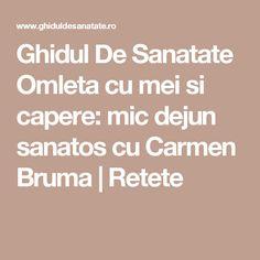 Ghidul De Sanatate  Omleta cu mei si capere: mic dejun sanatos cu Carmen Bruma | Retete