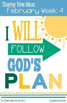Life's Journey To Perfection: 2016 LDS Sharing Time Ideas for February Week 4: I will follow God's plan.