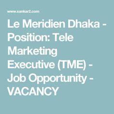 Le Meridien Dhaka - Position: Tele Marketing Executive (TME) - Job Opportunity - VACANCY