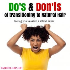 There are many techniques, practices and ways to go natural. Here are a few do's and don'ts of transitioning to natural hair to help you along your way.