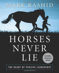"""$15.59-$24.95 Horses Never Lie: The Heart of Passive Leadership (Second Edition) - A revolutionary approach to the techniques of working with horses, by a renowned instructor.In Horses Never Lie, renowned horse trainer Mark Rashid challenges the conventional wisdom of """"alpha leadership"""" and teaches the reader to become a """"passive   leader""""—a counterpart to the kind of horse other members of a her ..."""