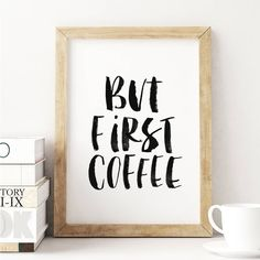 But first coffee http://www.notonthehighstreet.com/themotivatedtype/product/but-first-coffee-typography-print Limited edition, order now!