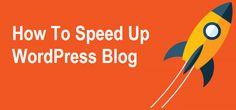 How To Speed Up WordPress Blog