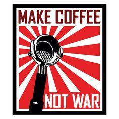 make a coffee not war