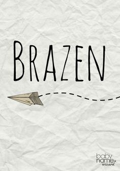 """Brazen: Meaning, origin, and popularity of the name. A brash, unusual """"word"""" name that's not too distant from Bryson and Braden. Unique Boy Names, Cute Baby Names, Pretty Names, Baby Girl Names, Kid Names, Rustic Boy Names, Children Names, Future Children, Italian Baby Names"""