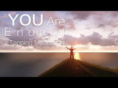 "2016 Video Series Tapping Meditation – ""You Are Enough"" - 2016 Video Series"