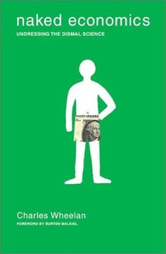 Naked Economics: Undressing the Dismal Science by Charles J. Wheelan (English) H , Economics 101, Economics Books, Tail Wagging The Dog, Green Books, Album, Book Cover Design, Pegasus, Thought Provoking, Good Books