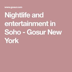Nightlife and entertainment in Soho - Gosur New York