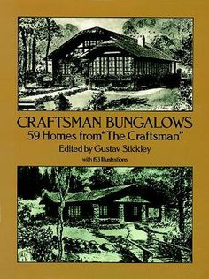 "Craftsman Bungalows: 59 Homes from ""The Craftsman"" by Gustav Stickley"