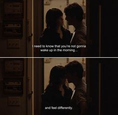 ― (500) Days of Summer (2009)Tom: I need to know that you're not gonna wake up in the morning…and feel differently.