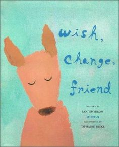 Cover image for Wish, change, friend / written by Ian Whybrow ; illustrated by Tiphanie Beeke.